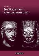 Cover-Bild zu Die Wurzeln von Krieg und Herrschaft von Metzner, Ralph