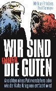 Cover-Bild zu Wir sind immer die Guten (eBook) von Bröckers, Mathias