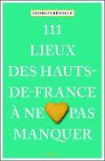 Cover-Bild zu 111 lieux des Hauts-de-France à ne pas manquer von Renocle, Georges