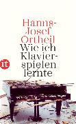 Cover-Bild zu Wie ich Klavierspielen lernte von Ortheil, Hanns-Josef