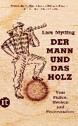 Cover-Bild zu Der Mann und das Holz von Mytting, Lars