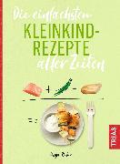 Cover-Bild zu Die einfachsten Kleinkindrezepte aller Zeiten (eBook) von Rieber, Dunja
