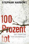 Cover-Bild zu 100 Prozent tot (eBook) von Harbort, Stephan