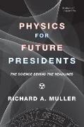 Cover-Bild zu Muller, Richard A. (University of California, Berkeley): Physics for Future Presidents