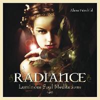 Cover-Bild zu Radiance: Luminous Soul Meditations von Fairchild, Alana (Hrsg.)