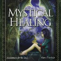 Cover-Bild zu Mystical Healing CD: Meditations for the Soul von Fairchild, Alana
