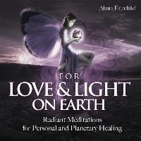 Cover-Bild zu For Love & Light on Earth: Radiant Meditations for Personal and Planetary Healing von Fairchild, Alana (Hrsg.)