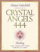 Cover-Bild zu Crystal Angels 444: Healing with the Divine Power of Heaven & Earth von Fairchild, Alana