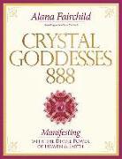 Cover-Bild zu Crystal Goddesses 888: Manifesting with the Divine Power of Heaven & Earth von Fairchild, Alana