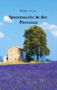 Cover-Bild zu Spurensuche in der Provence von Roland, Seiler