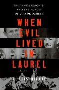 """Cover-Bild zu When Evil Lived in Laurel: The """"White Knights"""" and the Murder of Vernon Dahmer (eBook) von Wilkie, Curtis"""