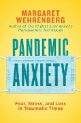 Cover-Bild zu Pandemic Anxiety: Fear, Stress, and Loss in Traumatic Times (eBook) von Wehrenberg, Margaret