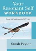 Cover-Bild zu Your Resonant Self Workbook: From Self-sabotage to Self-care (eBook) von Peyton, Sarah