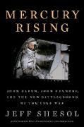 Cover-Bild zu Mercury Rising: John Glenn, John Kennedy, and the New Battleground of the Cold War (eBook) von Shesol, Jeff