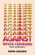 Cover-Bild zu Against White Feminism: Notes on Disruption (eBook) von Zakaria, Rafia