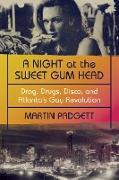 Cover-Bild zu A Night at the Sweet Gum Head: Drag, Drugs, Disco, and Atlanta's Gay Revolution (eBook) von Padgett, Martin