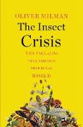 Cover-Bild zu The Insect Crisis: The Fall of the Tiny Empires That Run the World (eBook) von Milman, Oliver