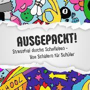 Cover-Bild zu Ausgepackt !: Stressfrei durchs Schulleben - Von Schülern für Schüler (Audio Download) von Markert, Thomas