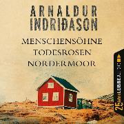 Cover-Bild zu Menschensöhne / Todesrosen / Nordermoor von Indriðason, Arnaldur