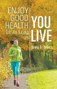 Cover-Bild zu Tebo, Craig S.: Enjoy Good Health for as Long as You Live