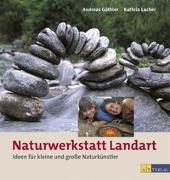 Cover-Bild zu Naturwerkstatt Landart von Güthler, Andreas