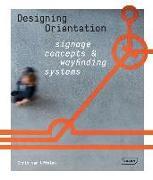 Cover-Bild zu Designing Orientation: Signage Concepts & Wayfinding Systems von van Uffelen, Chris