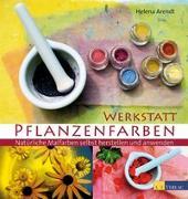 Cover-Bild zu Werkstatt Pflanzenfarben von Arendt, Helena
