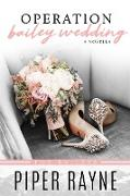 Cover-Bild zu Operation Bailey Wedding (Bailey Series Wedding) (eBook) von Rayne, Piper
