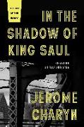 Cover-Bild zu Charyn, Jerome: In the Shadow of King Saul: Essays on Silence and Song
