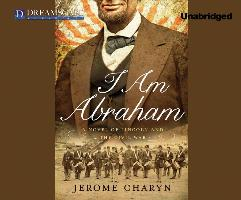 Cover-Bild zu Charyn, Jerome: I Am Abraham: A Novel of Lincoln and the Civil War