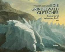 Cover-Bild zu Die Grindelwaldgletscher von Zumbühl, Heinz J. (Hrsg.)