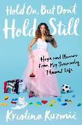 Cover-Bild zu Kuzmic, Kristina: Hold On, But Don't Hold Still