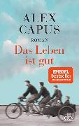 Cover-Bild zu Das Leben ist gut von Capus, Alex