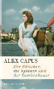 Cover-Bild zu Der Fälscher, die Spionin und der Bombenbauer (eBook) von Capus, Alex