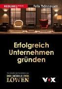 Cover-Bild zu Erfolgreich Unternehmen gründen von Thönnessen, Felix