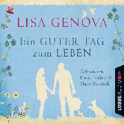 Cover-Bild zu Ein guter Tag zum Leben (Ungekürzt) (Audio Download) von Genova, Lisa