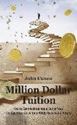 Cover-Bild zu Cuneo, John: Million Dollar Tuition: How to Get the Most Value Out of Your College Experience for a Wildly Successful Future