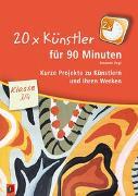 Cover-Bild zu 20 x Künstler für 90 Minuten - Klasse 3/4 von Vogt, Susanne
