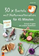 Cover-Bild zu 30 x Basteln mit Naturmaterialien für 45 Minuten - Klasse 3/4 von Vogt, Susanne
