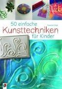 Cover-Bild zu 50 einfache Kunsttechniken für Kinder von Vogt, Susanne