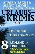 Cover-Bild zu Urlaubs-Krimis 2020 - Das große Thriller-Paket: 8 Romane in einem Buch - 1300 Seiten Spannung (eBook) von Bekker, Alfred