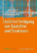 Cover-Bild zu Additive Fertigung von Bauteilen und Strukturen (eBook) von Richard, Hans Albert (Hrsg.)
