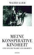 Cover-Bild zu Meine konspirative Kindheit und andere wahre Geschichten von Klier, Walter