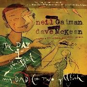 Cover-Bild zu Gaiman, Neil: The Day I Swapped My Dad for Two Goldfish