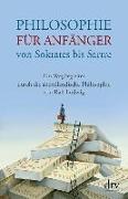 Cover-Bild zu Philosophie für Anfänger, von Sokrates bis Sartre von Ludwig, Ralf