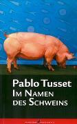 Cover-Bild zu Im Namen des Schweins von Tusset, Pablo