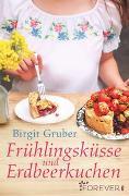 Cover-Bild zu Frühlingsküsse und Erdbeerkuchen von Gruber, Birgit