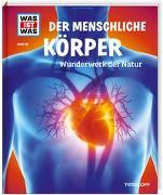 Cover-Bild zu WAS IST WAS Bd. 50 Der menschliche Körper. Wunderwerk der Natur von Rachlé, Sabrina