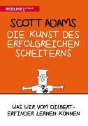 Cover-Bild zu Adams, Scott: Die Kunst des erfolgreichen Scheiterns