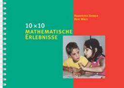 Cover-Bild zu 10 × 10 mathematische Erlebnisse von Gerber, Hanspeter
